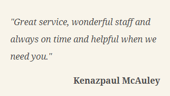 """Great service, wonderful staff and always on time"" Review by Kenazpaul McAuley"